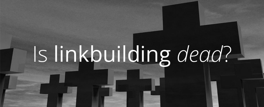 Is linkbuilding dead?